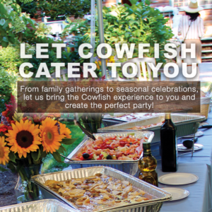Let Cowfish cater to you and bring the Cowfish experience to you and create the perfect party. Call us at 631.594.3868 to learn more.
